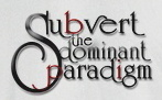 Subvert the dominant paradigm