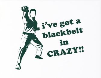 Blackbelt in crazy